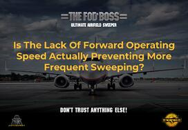 Is The Lack Of Forward Operating Speed Of Your FOD Sweeping System Actually Preventing More Frequent Sweeping (CA)